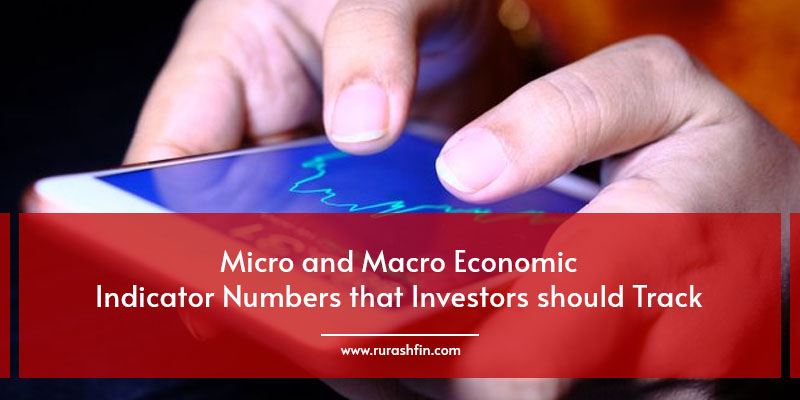 Micro and Macro Economic Indicator Numbers that Investors should Track